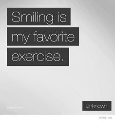 Quote: Smiling is My Favorite Exercise #quote #quotes