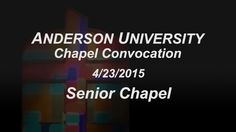 Watch the Senior Chapel from April 23, 2015. https://vimeo.com/126123991