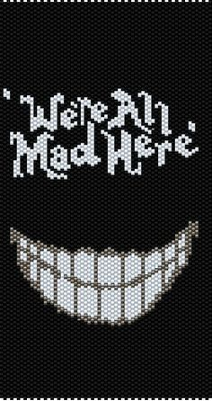 We're All Mad Here Peyote Stitch Bracelet Pattern Cross Stitch Pattern Maker, Cross Stitch Charts, Cross Stitch Designs, Cross Stitch Patterns Free Disney, Cross Stitching, Cross Stitch Embroidery, Modele Pixel Art, Mochila Crochet, Cross Stitch Quotes