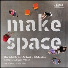 Make Space: How to set the stage for creative collaboration. By my awesome husband, no less!