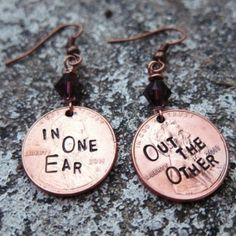 "Penny earrings with the says ""In one ear .... out the other"" stamped on them."