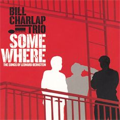 Bill Charlap Trio: Somewhere—The Songs of Leonard Bernstein (Limited Edition) - Bill Charlap, piano. Peter Washington, bass. Kenny Washington, drums. - Daedalus Books Online