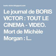 Le journal de BORIS VICTOR : TOUT LE CINEMA - VIDEO. Mort de Michèle Morgan : l...