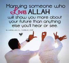 Marry someone who will make you fall in love with Allah every single day...