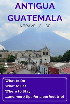 The Dummies Guide to Antigua, Guatemala     A city that captures the hearts of many offers something for just about everyone.
