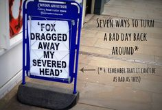 Having a really bad day? Here's seven ways to turn it back around (including wine, a fox, and a severed head)