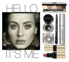 """""""""""Hello, it's me.."""" ft. Bobbi Brown Cosmetics"""" by tharwawajihahzainal ❤ liked on Polyvore featuring beauty, Bobbi Brown Cosmetics, Beauty, adele, makeup, BobbiBrown and cosmetics"""