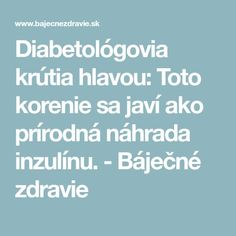 Diabetológovia krútia hlavou: Toto korenie sa javí ako prírodná náhrada inzulínu. - Báječné zdravie Diabetes, Detox, Health, Fitness, Health Care, Diabetic Living, Healthy, Keep Fit, Rogue Fitness