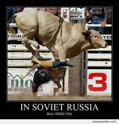In Soviet Russia, the bull rides you. Uh this is definitely at the Cheyenne Frontier Days. Funny Images, Funny Photos, Pictures Of Russia, Cheyenne Frontier Days, Meanwhile In Russia, Professional Bull Riders, Russian Memes, Picture Fails, Bull Riding