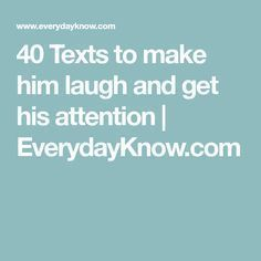 40 Texts to make him laugh and get his attention | EverydayKnow.com