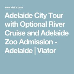 Adelaide City Tour with Optional River Cruise and Adelaide Zoo Admission - Adelaide | Viator
