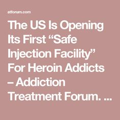 """The US Is Opening Its First """"Safe Injection Facility"""" For Heroin Addicts – Addiction Treatment Forum. Pinned by the You Are Linked to Resources for Families of People with Substance Use  Disorder cell phone / tablet app February 9, 2017;  Android- https://play.google.com/store/apps/details?id=com.thousandcodes.urlinked.lite   iPhone -  https://itunes.apple.com/us/app/you-are-linked-to-resources/id743245884?mt=8com"""