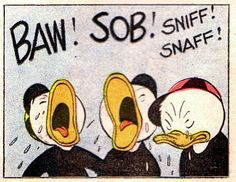 Baw! Sob! Sniff! Snaff!   From Donald Duck in Voodoo Hoodoo, 1949, by Carl Barks.
