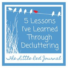 5 Lessons I've Learned Through Decluttering |The Little Red Journal | #minimalism #organization #declutter #simple