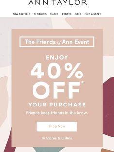 Alt F&F name. SL- For Our Friends: 40% OFF! - Ann Taylor Newsletter Layout, Newsletter Design, Pop Design, Layout Design, Email Design Inspiration, Business Poster, Sale Emails, Email Marketing Design, Promotional Design