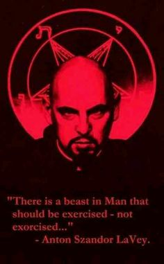 """Anton LeVay satanism quote..if you read the satanic bible not as a"""" bible"""",but as a philosophy book, you may find yourself agreeing with many of the observances ,not as a satanist but as a human with a thinking open mind"""