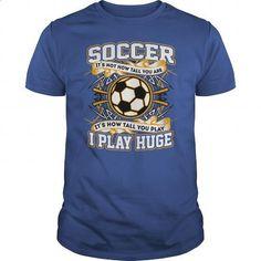 Soccer - I Play Huge! - #pullover #t shirts design. BUY NOW => https://www.sunfrog.com/Sports/Soccer--I-Play-Huge-119689913-Royal-Blue-Guys.html?60505