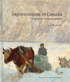 """BOOK LAUNCH....Impressionism in Canada - A Journey of Rediscovery by A.K. Prakash at Mayberry Fine Art Winnipeg, Dec. 6, 2014....""""Impressionism in Canada...brings forward a new dimension to the history of this important movement."""" -Michael J. Tims, National Gallery of Canada, Ottawa"""