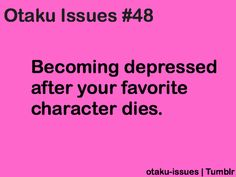 Otaku Issues - I cried when Nagisa and Ushio from Clannad/Clannad After Story died... But they came back to life! Then I cried happy tears.