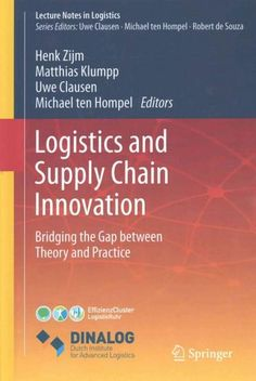 Logistics and Supply Chain Innovation: Bridging the Gap Between Theory and Practice
