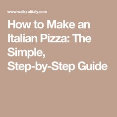 How to Make an Italian Pizza: The Simple, Step-by-Step Guide