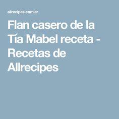 Flan casero de la Tía Mabel receta - Recetas de Allrecipes