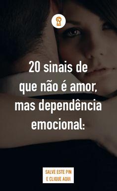 20 sinais de que não é amor, mas dependência emocional: Você já pode ter se envolvido em um relacionamento emocionalmente dependente.