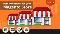Top 10 Best Extensions for your Magento Store