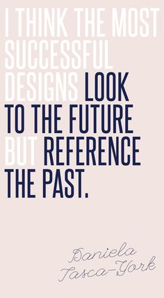 I think the most successfull designs look to the future but reference the past. #IWANTTHATSTYLE