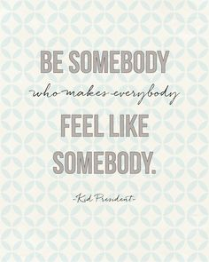 """Be somebody who makes everybody feel like somebody."" - Kid President Sunday Encouragement quote from landeelu.com I love this!"
