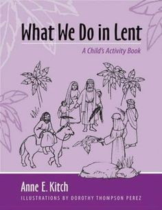 What We Do in Lent: A Child's Activity Book by Anne E. Kitch, http://www.amazon.com/dp/081922278X/ref=cm_sw_r_pi_dp_lFHnrb0264MGV