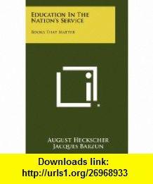 Education In The Nation Service  That Matter (9781258337117) August Heckscher, Jacques Barzun, John Hersey , ISBN-10: 1258337118  , ISBN-13: 978-1258337117 ,  , tutorials , pdf , ebook , torrent , downloads , rapidshare , filesonic , hotfile , megaupload , fileserve
