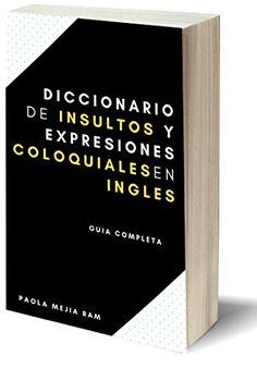 Diccionario De Insultos Y Expresiones Coloquiales En Ingles Guia Completa Spanish Edition Kindle Edition By Mejia Ram Kindle Kindle Reading Kindle Store
