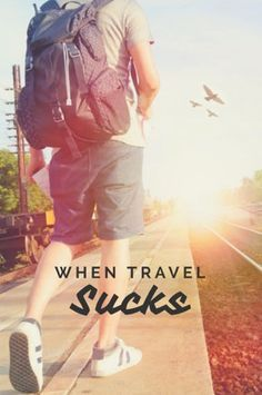 We love travel but sometimes it sucks!