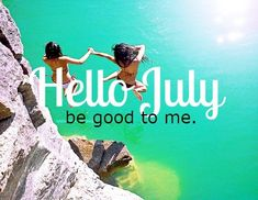 Hello July, be good to me