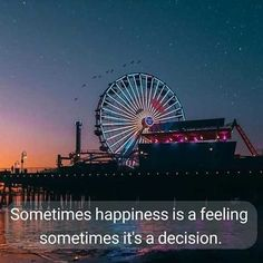 Sometimes happiness is a feeling. Sometimes it's a decision
