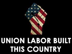 Union Labor Built this Country and the Middle-Class...and Republicans are destroying it !!!