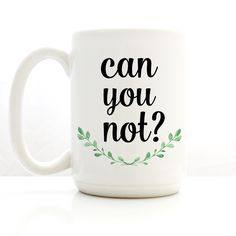"Large coffee mug with, ""Can You Not?"" A coffee mug for when you would like to be left alone. The entire design and production of each mug takes place in our Richmond, Va. studio using professional sup"