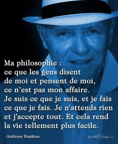 La philosophie de Anthony Hopkins. #citation #citationdujour #proverbe #quote #frenchquote #pensées #phrases