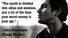 """The world is divided into allies and enemies…"" – John Frusciante - More at: http://quotespictures.net/21348/the-world-is-divided-into-allies-and-enemies-john-frusciante"