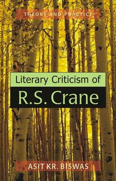 Literary Criticism of R. S. Crane: Theory and Practice [Dec 01, 2003] Biswas,]