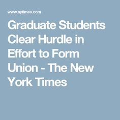 Graduate Students Clear Hurdle in Effort to Form Union - The New York Times