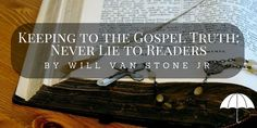 Writing rule: Don't lie to your readers. Will Van Stone Jr explains why you MUST follow this rule.