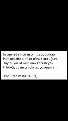 İmansızda vicdan olmaz çocuğum ... Abdurrahim Karakoç Poet, Cards Against Humanity, Sayings, Words, Quotes, Flu, Qoutes, Lyrics, Word Of Wisdom