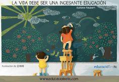 """""""La vida debe ser una incesante educación."""" - Gustave Flaubert"""