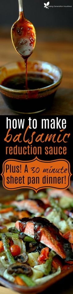 How To Make Balsamic Reduction Sauce :: Plus! A 30 Minute Sheet Pan Dinner! - Raising Generation Nourished How To Make Balsamic Reduction Sauce :: Plus! A 30 Minute Sheet Pan Dinner! Primal Recipes, Real Food Recipes, Cooking Recipes, Yummy Food, Easy Cooking, Fish Recipes, Tasty, Balsamic Glaze Recipes, Balsamic Chicken Recipes