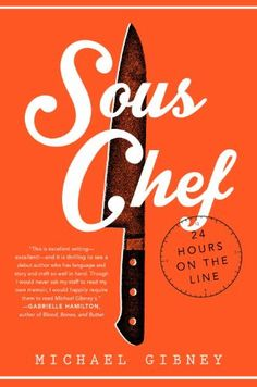 Sous Chef: 24 Hours on the Line by Michael Gibney