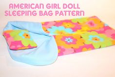 All Things With Purpose: {FREE} American Girl Doll Sleeping Bag Pattern