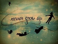 Peter Pan... never grow up, never lose imagination.