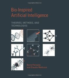 Bio-Inspired Artificial Intelligence: Theories, Methods, and Technologies (Intelligent Robotics and Autonomous Agents series) by Dario Floreano. $49.39. Publisher: The MIT Press (August 22, 2008). 659 pages. Publication: August 22, 2008. Author: Dario Floreano. Reading level: Ages 18 and up